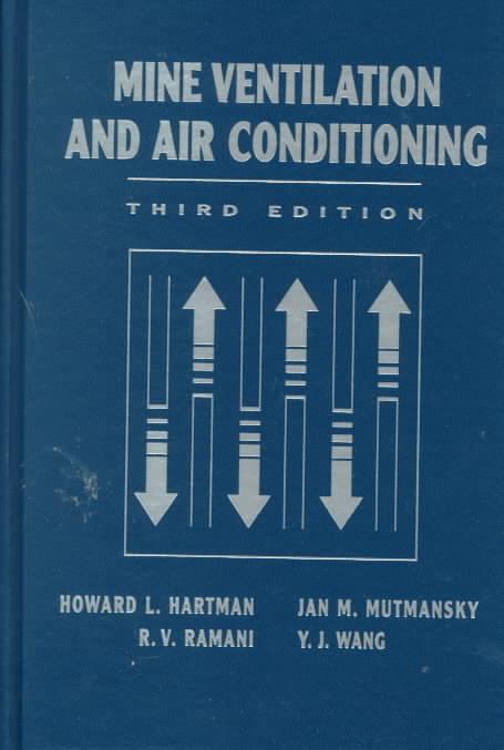 Mine Ventilation and Air Conditioning By Hartman, Howard L./ Mutmansky, Jan M./ Ramani, Raja V./ Wang, Y. J.