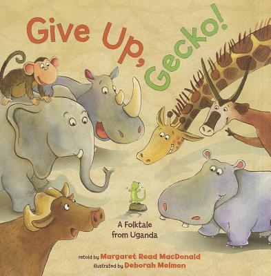 Give Up, Gecko! By MacDonald, Margaret Read